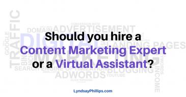 Should I Hire A VA or Content Marketing Expert?