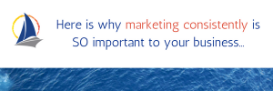 Here is why marketing consistently is SO important to your business 1
