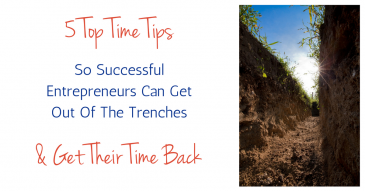 5 Top 'Time Tips' For Entrepreneurs To Get Out Of The Trenches & Get Their Time Back
