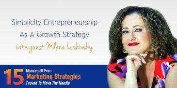 Simplicity Entrepreneurship As A Growth Strategy with Milana Leshinsky