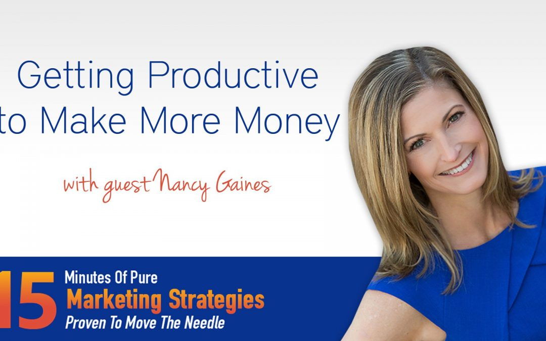 Getting productive to make more money with Nancy Gaines