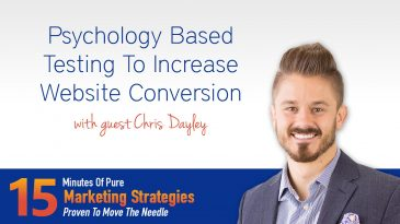 Psychology Based Testing To Increase Website Conversion with Chris Dayley