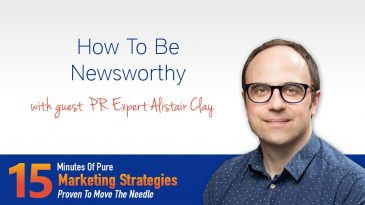 How To Be Newsworthy with PR Expert Alistair Clay