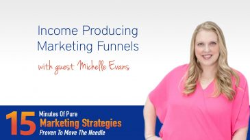 Income Producing Marketing Funnels with Michelle Evans