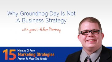 Why Groundhog Day Is Not A Business Strategy with Adam Hommey