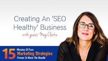 Creating An SEO Healthy Business with Meg Clarke