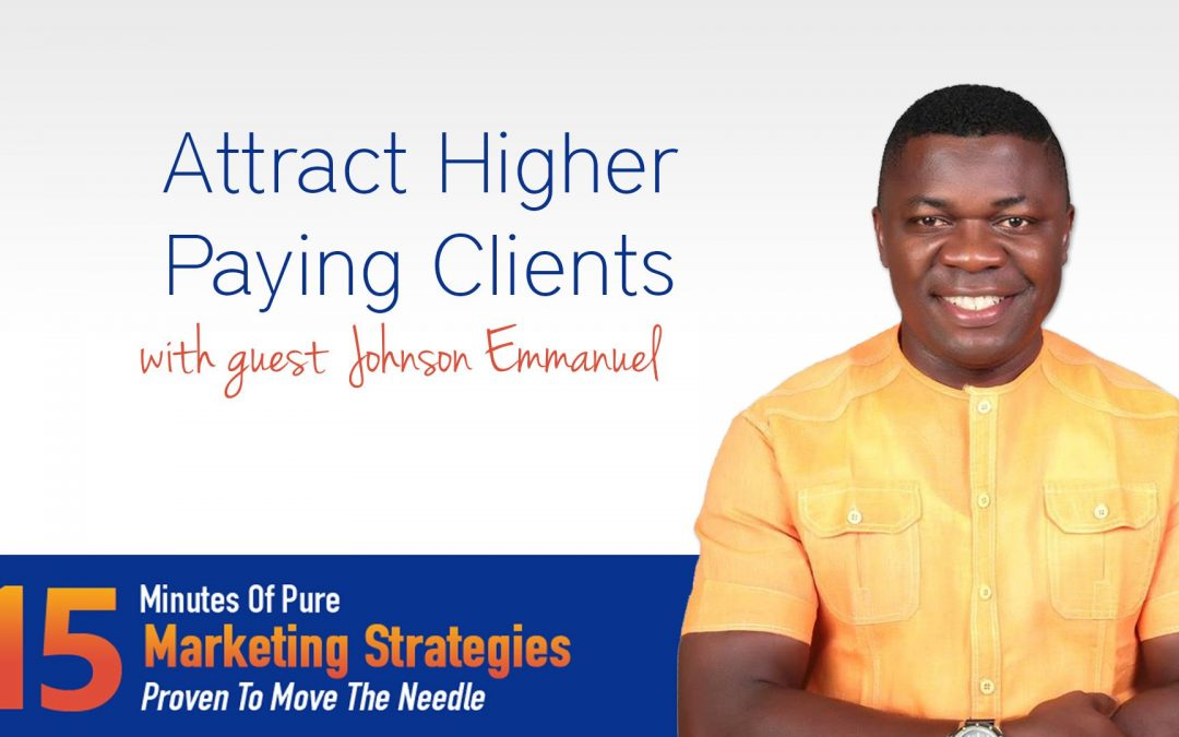 Attract Higher Paying Clients With Johnson Emmanuel