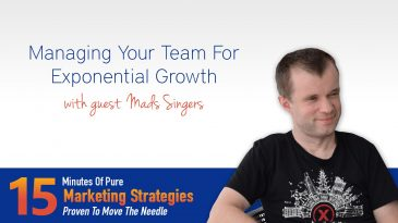 Managing Your Team For Exponential Growth with Mads Singers