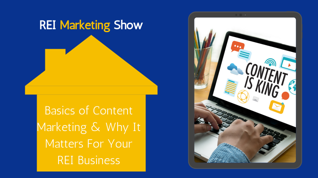 Basics of Content Marketing & Why It Matters For Your REI Business