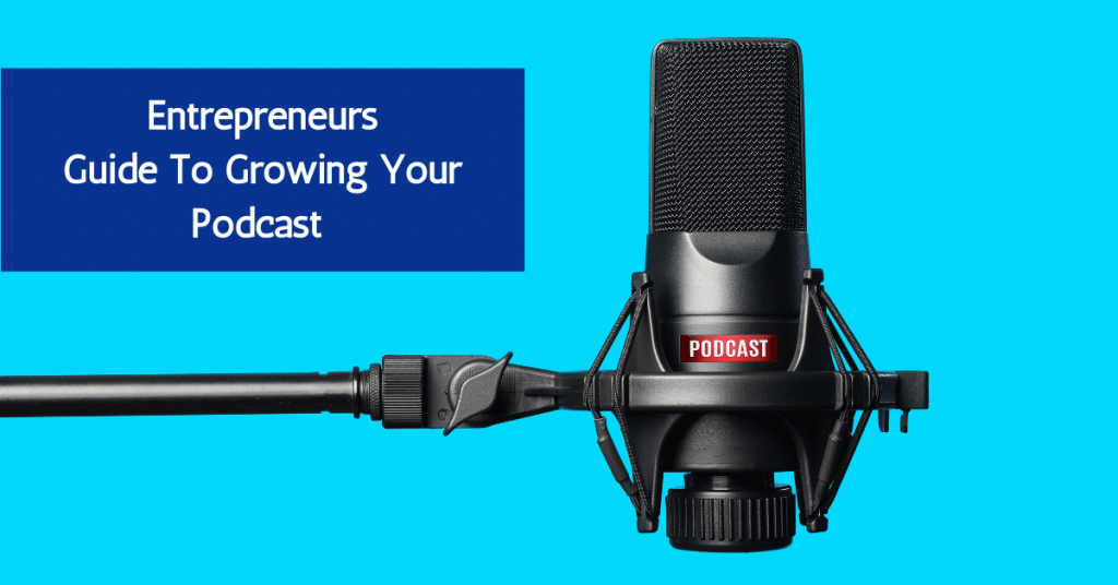 Entrepreneurs Guide to Growing Your Podcast - Smooth Business Growth