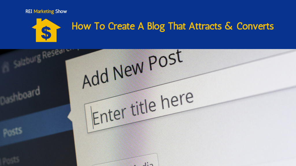 How to Create a Blog That Attracts & Converts - REI Marketing Show