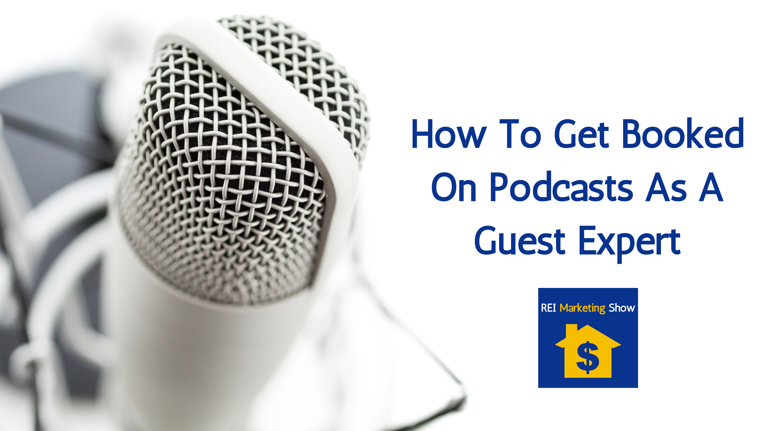 How to Get Booked on Podcasts As a Guest Expert - REI Marketing Show