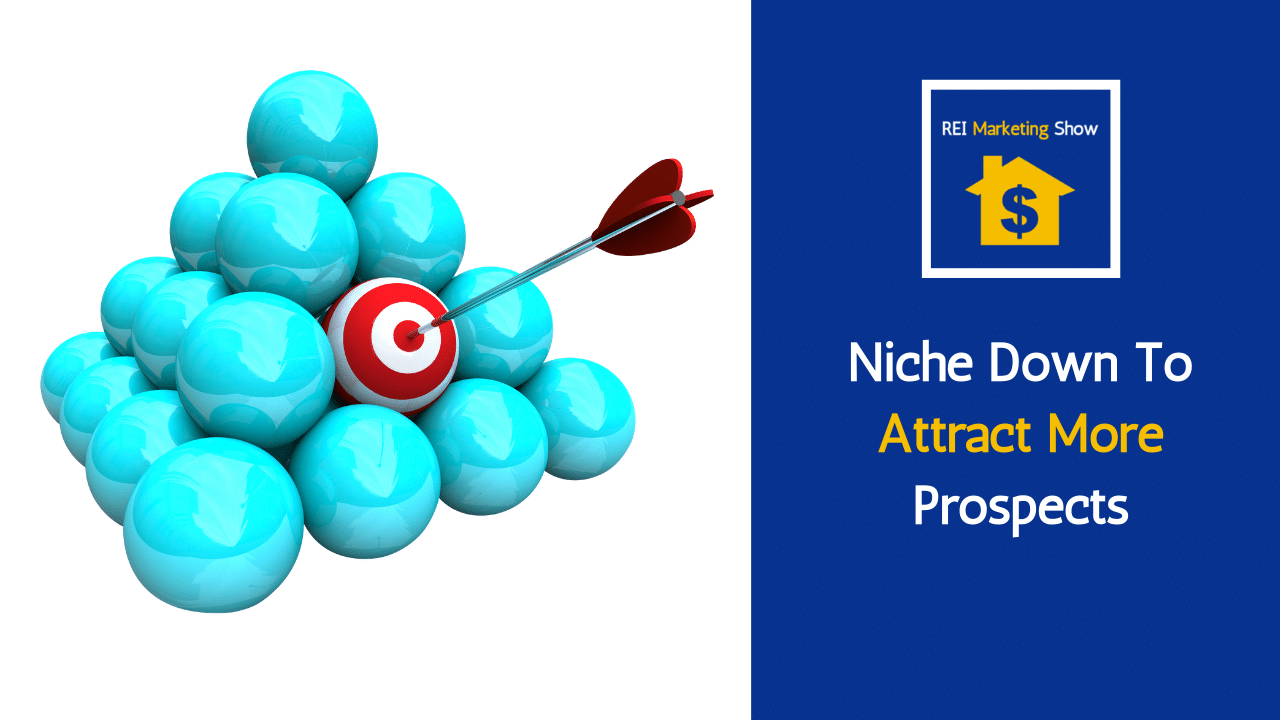 Niche Down To Attract More Prospects