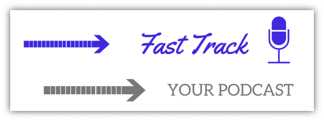 Fast Track Your Podcast
