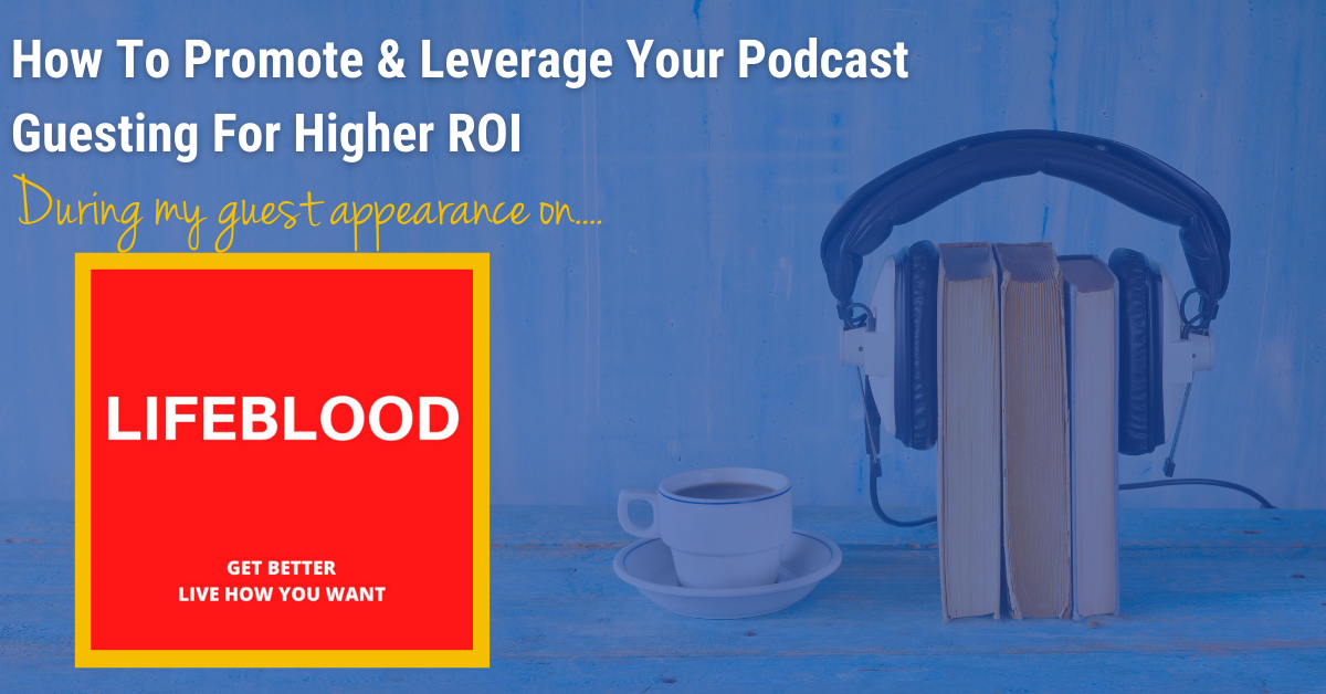 How To Promote & Leverage Your Podcast Guesting For Higher ROI
